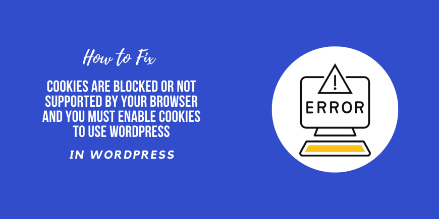 Fix Cookies are blocked or not supported by your browser and you must enable cookies to use WordPress