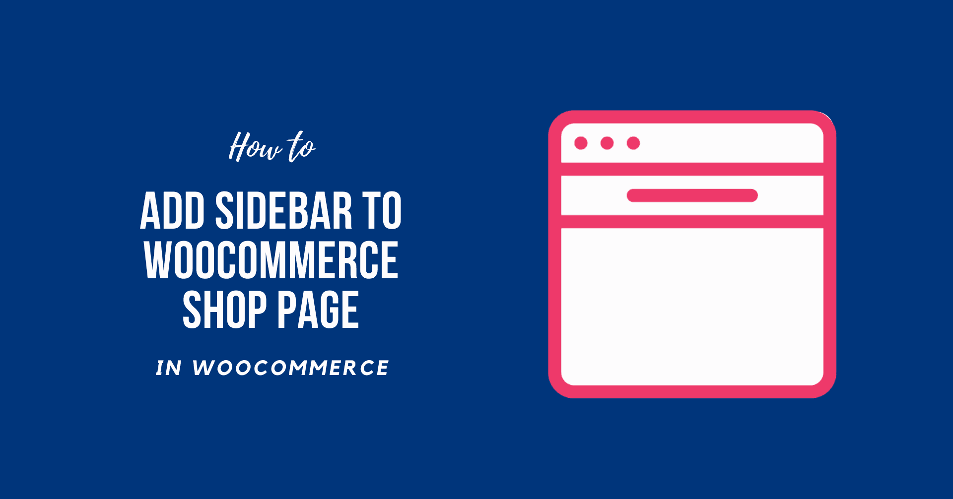 How to Add Sidebar to WooCommerce Shop Page