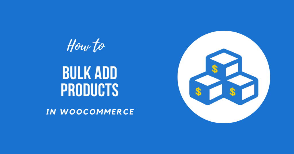 How to Bulk Add Products in WooCommerce