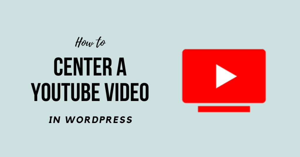 How to Center a Youtube Video in WordPress