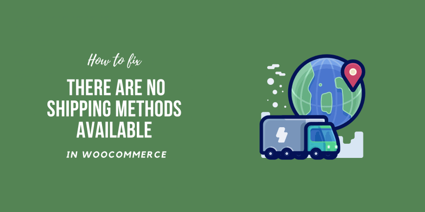 How to Fix WooCommerce There Are No Shipping Methods Available 2021