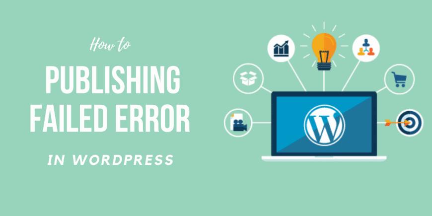 How to Fix WordPress Publishing Failed Error