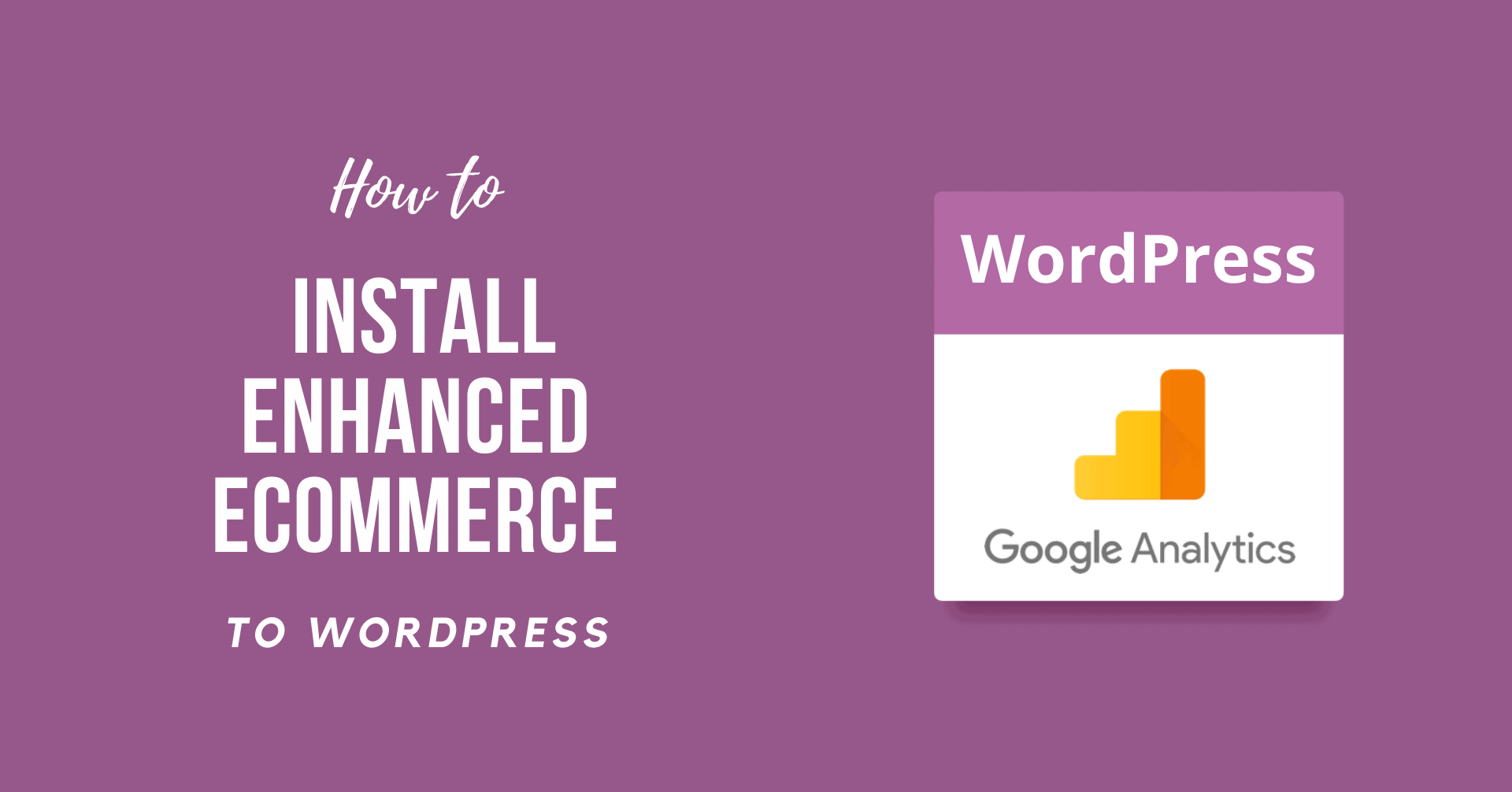 How to Install Enhanced Ecommerce to WordPress