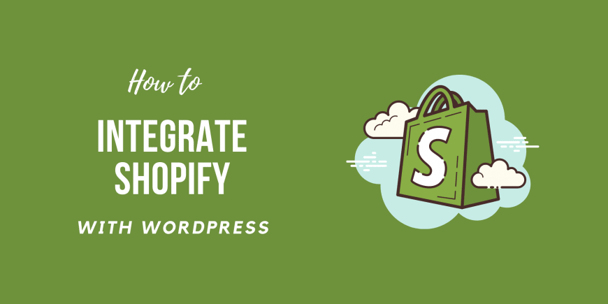 How to Integrate Shopify with WordPress Easily 2021