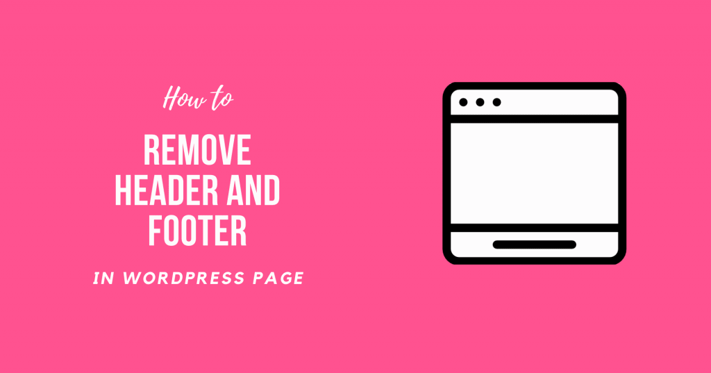 How to Remove Header and Footer in WordPress Page