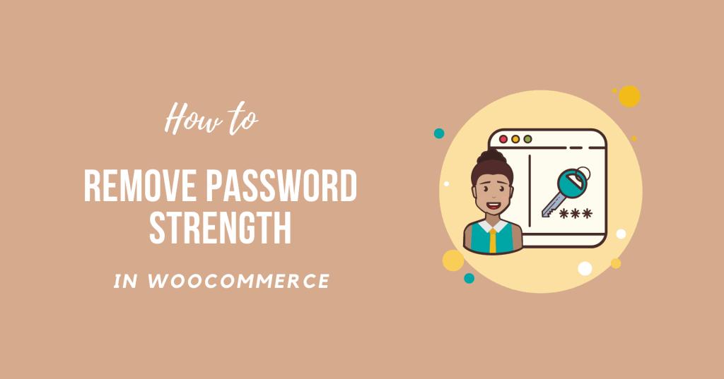 How to Remove WooCommerce Password Strength