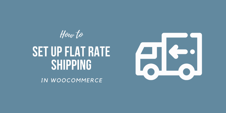 How to Set Up Flat Rate Shipping in WooCommerce