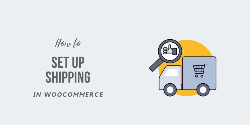 How to Set Up Shipping in WooCommerce