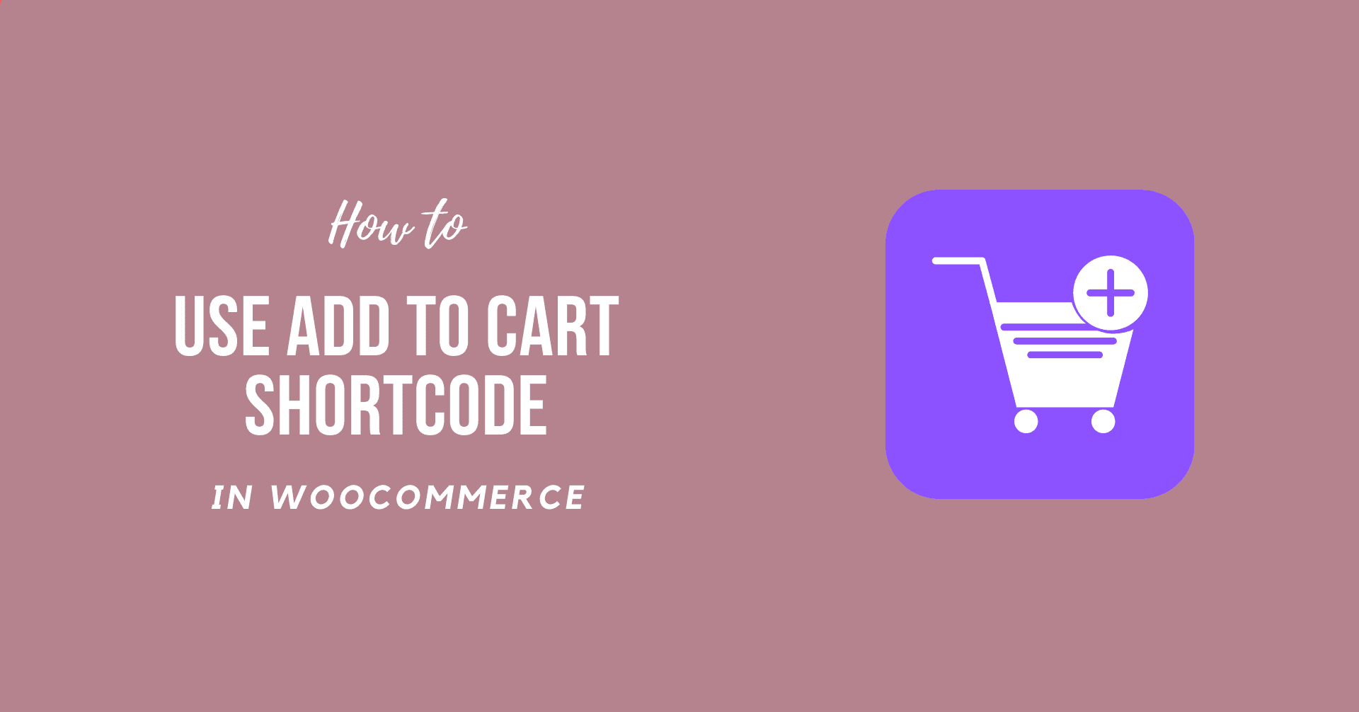 How to Use WooCommerce Add to Cart Shortcode