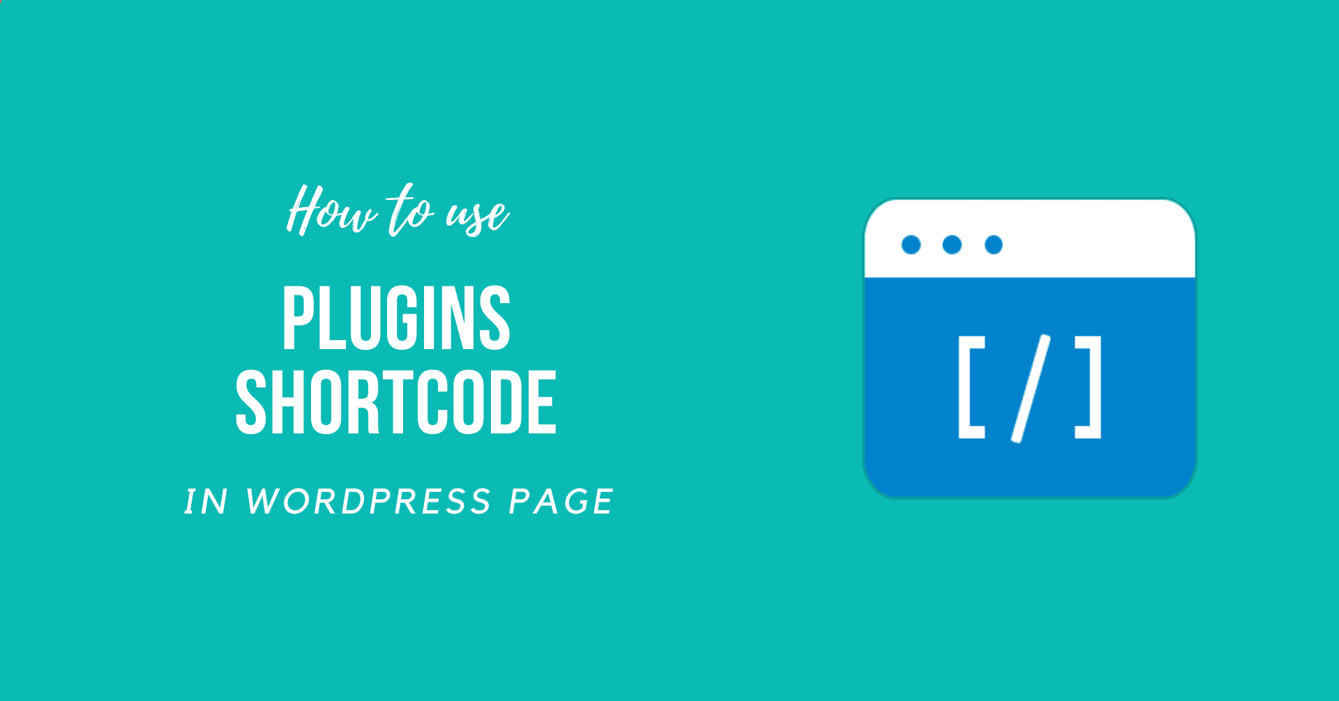 How to use WordPress Plugins Shortcode in a Page