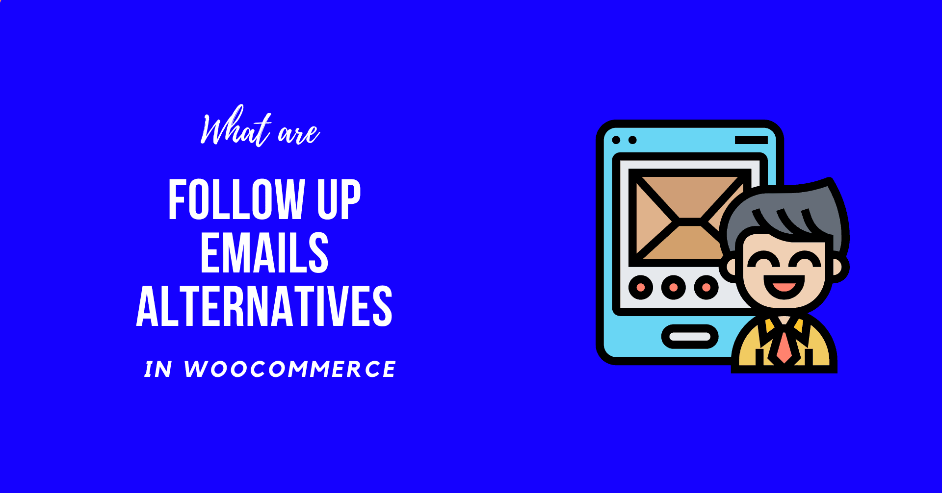What are WooCommerce Follow Up Emails Alternatives